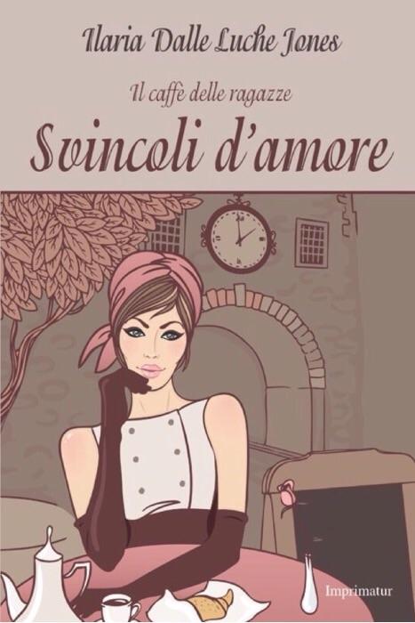 """""""Il caffè delle ragazze – Svincoli d'amore"""" il nuovo libro di Ilaria Dalle Luche Jones"""